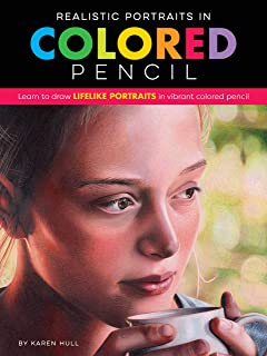 Realistic Portraits in Colored Pencil: Learn to draw lifelike portraits in vibrant colored pencil (Realistic Series)