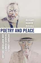 Poetry and Peace: Michael Longley, Seamus Heaney, and Northern Ireland