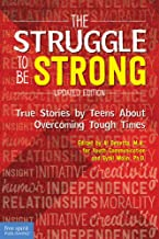 The Struggle to Be Strong: True Stories by Teens About Overcoming Tough Times (Updated Edition)