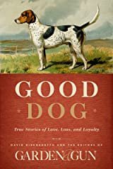 Good Dog: True Stories of Love, Loss, and Loyalty (Garden & Gun Books Book 2) Kindle Edition