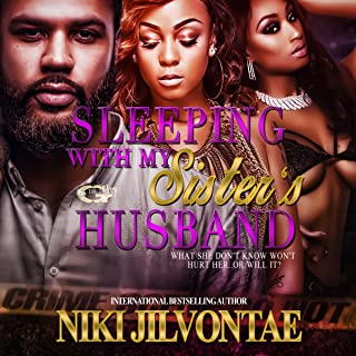Sleeping with My Sister's Husband: What She Don't Know Won't Hurt Her...or Will It?