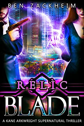 Relic: Blade (A Kane Arkwright Supernatural Thriller) (Relics Book 1)