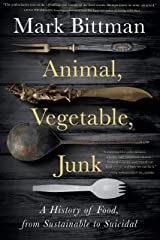 Animal, Vegetable, Junk: A History of Food, from Sustainable to Suicidal Kindle Edition