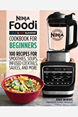 Ninja Foodi Cold & Hot Blender Cookbook For Beginners: 100 Recipes for Smoothies, Soups, Infused Cocktails, Sauces, And More (Ninja Cookbooks) Kindle Edition