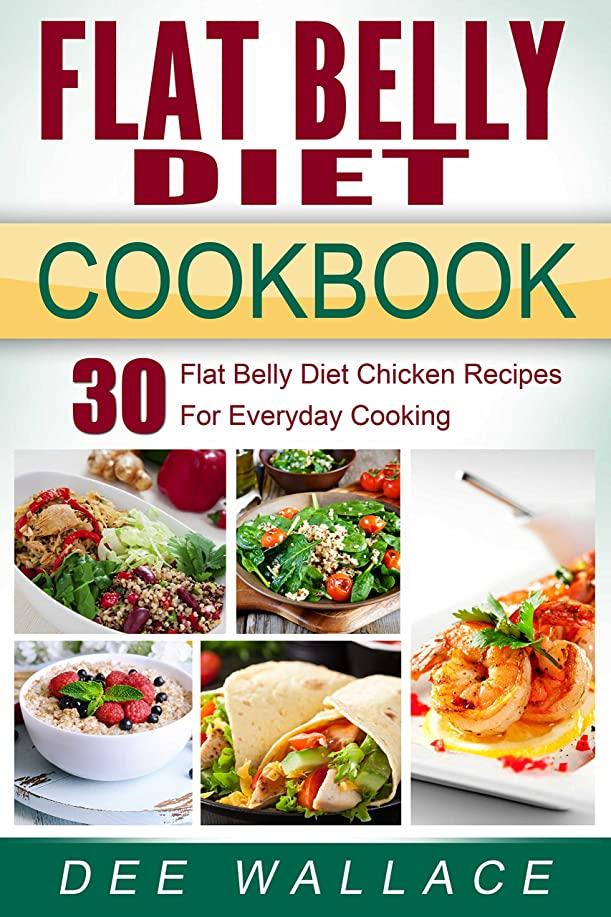 Flat Belly Diet Cookbook: 30 Flat Belly Diet Chicken Recipes For Everyday Cooking (Flat Belly Diet Cookbooks Book 1) (English Edition)