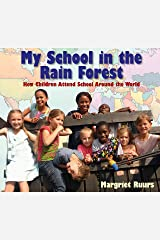 My School in the Rain Forest: How Children Attend School Around the World Kindle Edition