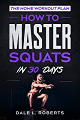 The Home Workout Plan: How to Master Squats in 30 Days (Fitness Short Reads Book 5) Kindle Edition