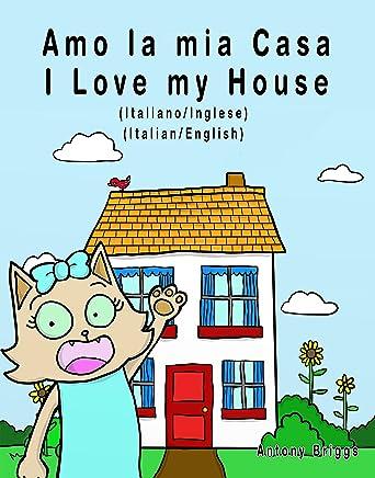 Amo la mia casa - I Love my House: dizione Bilingue - Italiano/Inglese (Rosie Cat)