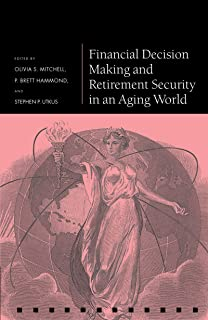 Financial Decision Making and Retirement Security in an Aging World (Pension Research Council Series)