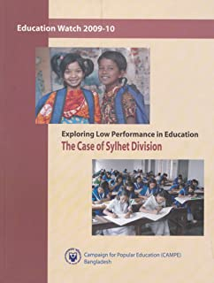 Education Watch 2009-10: Exploring Low Performance in Education: The Case of Sylher Division