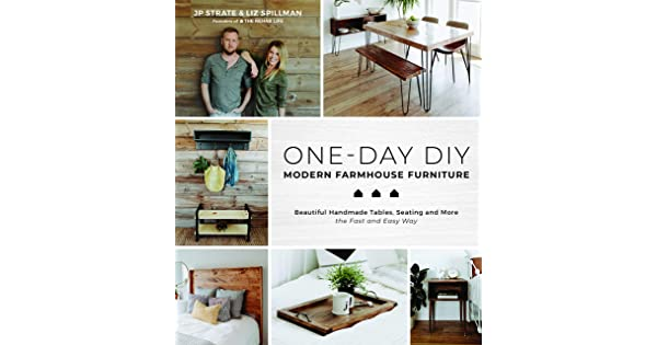 One-Day DIY: Modern Farmhouse Furniture: Strate, JP, Spillman, Liz