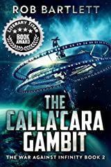 The Calla'cara Gambit: The War Against Infinity: Book 2 Kindle Edition