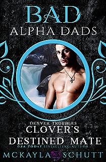 Clover's Destined Mate: Bad Alpha Dads (Denver Troubles Book 3)
