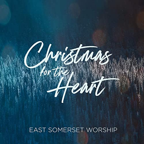 East Somerset Worship - Christmas for the Heart (2019)