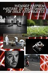 Weniger knipsen: Weitere 25 Anleitungen für coole Fotoprojekte (Band 2) Kindle Ausgabe