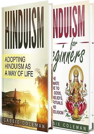 Hinduism: Adopting Hinduism as a Way of Life + The Ultimate Guide to Hindu Gods, Hindu Beliefs, Hindu Rituals and Hindu Religion (English Edition)
