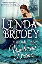 Mail Order Bride - Westward Dreams: Clean and Wholesome Historical Western Romance (Montana Mail Order Brides Book 7)