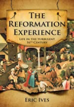 The Reformation Experience: Living Through the Turbulent 16th Century