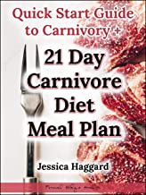 Quick Start Guide to Carnivory wtih 21 Day Carnivore Meal Plan: Explore the Most Radical Health-Boosting Diet for Fat Loss, Auto-Immune Conditions, and Mental Health on the Planet