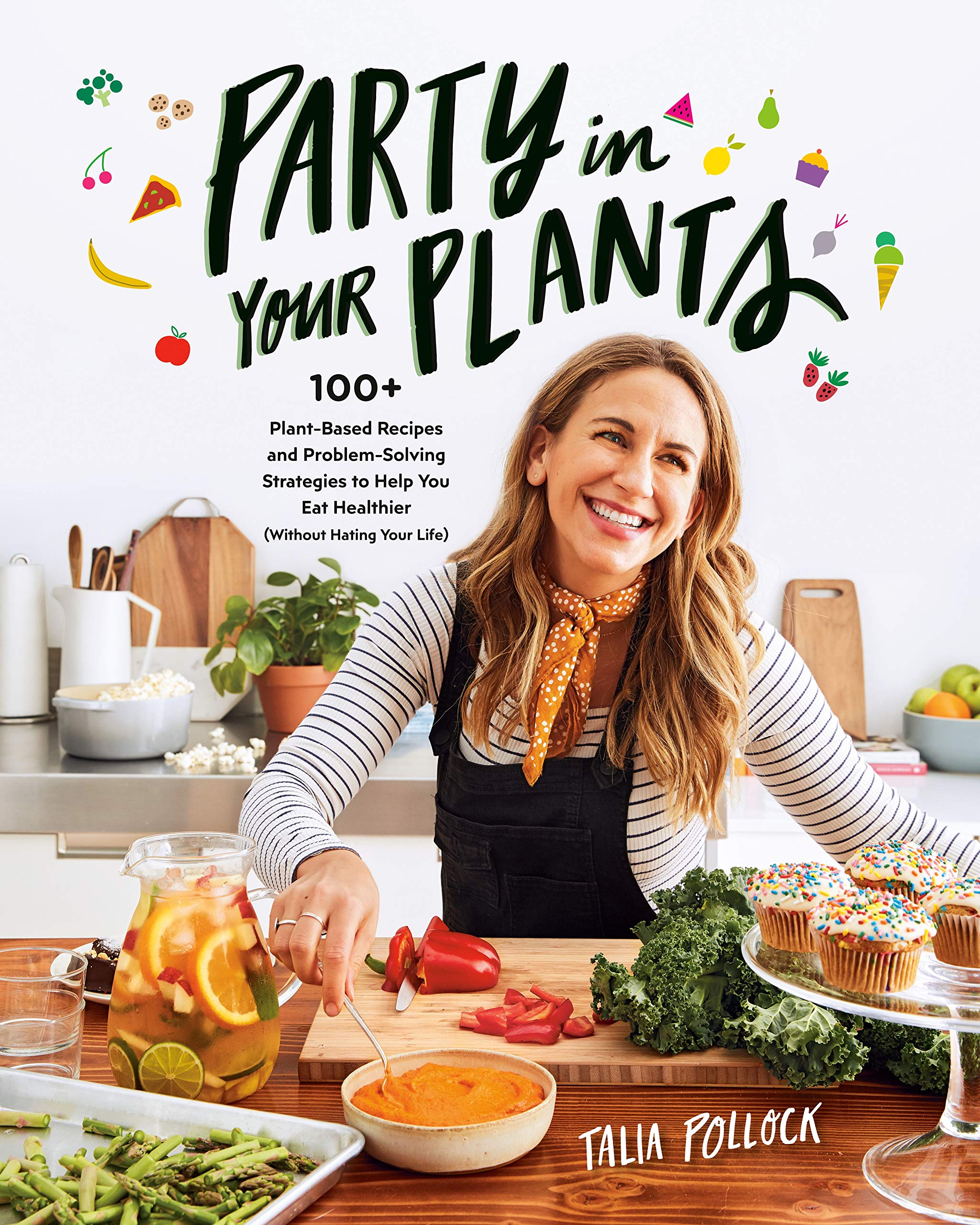 Image OfParty In Your Plants: 100+ Plant-Based Recipes And Problem-Solving Strategies To Help You Eat Healthier (Without Hating Yo...