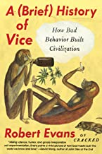 A Brief History of Vice: How Bad Behavior Built Civilization (English Edition)
