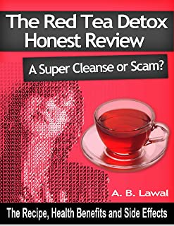 The Red Tea Detox Honest Review: A Super Cleanse or Scam?: The Recipe, Health Benefits and Side Effects