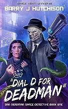 Dial D for Deadman: A Space Team Universe Sci Fi Comedy (Dan Deadman Space Detective Book 1)