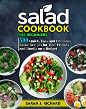 Salad Cookbook For Beginners : 500 Quick, Easy And Delicious Salad Recipes For Your Friends And Family On A Budget