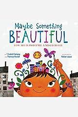 Maybe Something Beautiful: How Art Transformed a Neighborhood Kindle Edition