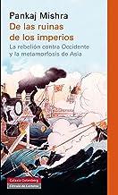 De las ruinas de los imperios: La rebelión contra Occidente y la metamorfosis de Asia (Ensayo) (Spanish Edition)
