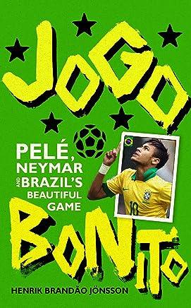 Jogo Bonito: Pele, Neymar and Brazil's Beautiful Game (English Edition)