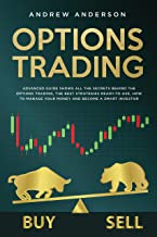 Options Trading: Advanced guide shows all the secrets behind the options trading, the best strategies ready-to-use, how to manage your money and become a smart investor