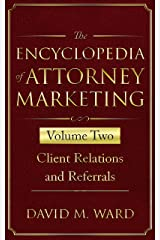 The Encyclopedia of Attorney Marketing: Volume Two--Client Relations and Referrals Kindle Edition