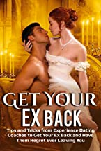 Ex: Get Your Ex Back -  Tips and Tricks from Experienced Dating Coaches to Get Your Ex Back and Have Them Regret Every Leaving You (Romance, Relationships, ... Love, Sex, Dating, Dating coaches)
