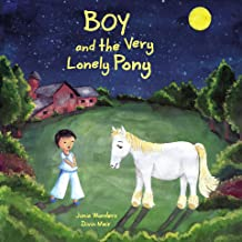 Boy and the Very Lonely Pony: A Sweet & Dreamy Bedtime / Goodnight Book For Kids About Friendship, Imagination, and Adventure