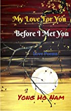 My Love For You Before I Met You: Love Poems
