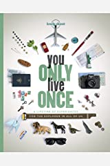 You Only Live Once: A Lifetime of Experiences for the Explorer in all of us (Lonely Planet) Kindle Edition