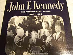 John F. Kennedy: The Presidential Years 1960 - 1963