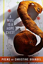 A Wife Is a Hope Chest: Poems (The Mineral Point Poetry Series Book 5)