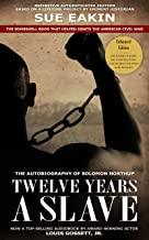 Twelve Years a Slave – Enhanced Edition by Dr. Sue Eakin Based on a Lifetime Project. New Info, Images, Maps