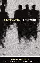 No Apocalypse, No Integration: Modernism and Postmodernism in Latin America (Latin America in Translation)