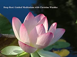 Deep Rest: Guided Meditations with Christine Wushke