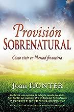 Provisión sobrenatural: Cómo vivir en libertad financiera (Spanish Edition)