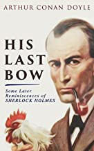 His Last Bow – Some Later Reminiscences of Sherlock Holmes: Wisteria Lodge, The Cardboard Box, The Red Circle, The Bruce-P...