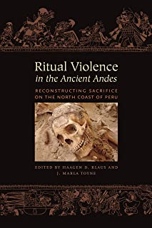 Ritual Violence in the Ancient Andes: Reconstructing Sacrifice on the North Coast of Peru