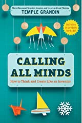 Calling All Minds: How To Think and Create Like an Inventor Kindle Edition