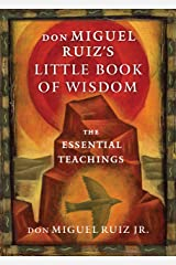 don Miguel Ruiz's Little Book of Wisdom: The Essential Teachings Kindle Edition
