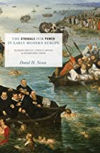 The Struggle for Power in Early Modern Europe: Religious Conflict, Dynastic Empires, and International Change (Princeton Studies in International History and Politics Book 116)