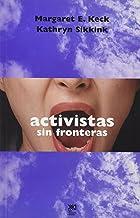 Activistas sin fronteras. Redes de defensa en politica internacional: Redes de defensa en política internacional