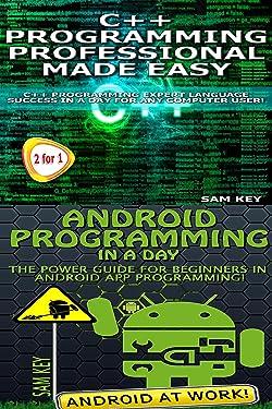 Programming #57: C++ Programming Professional Made Easy & Android Programming in a Day (C++ Programming, C++ Language, C++for beginners, C++, Programming ... Programming, Android, C, C Programming)